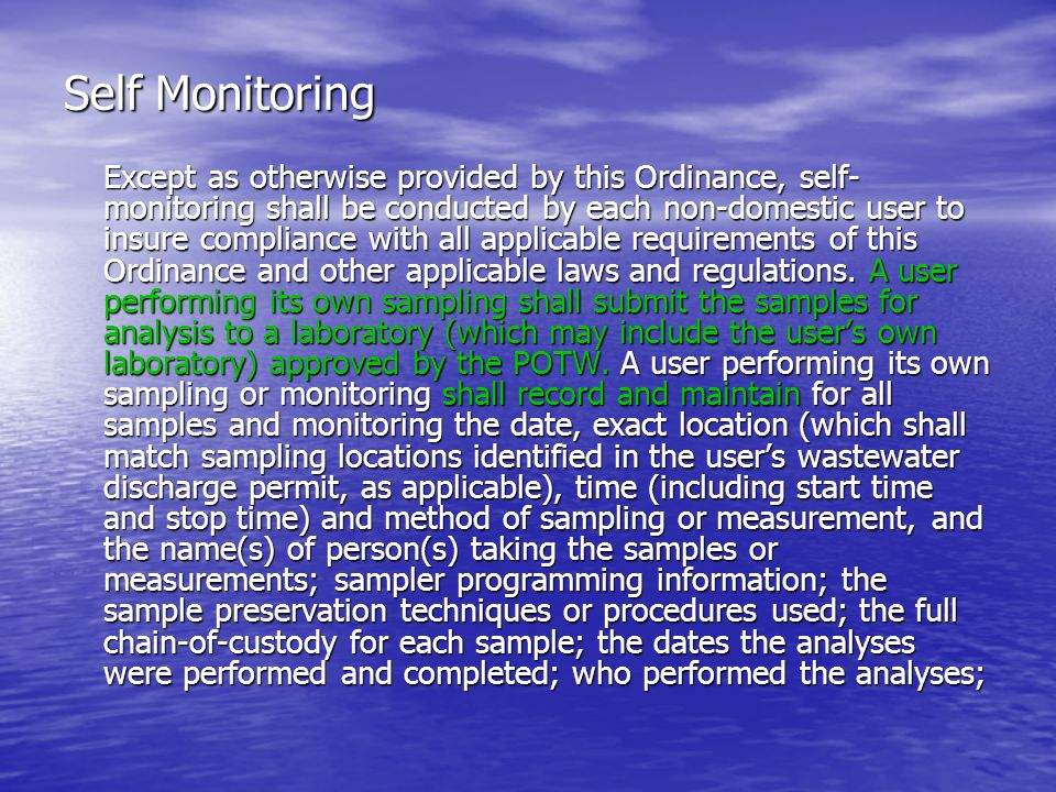 Self Monitoring Except as otherwise provided by this Ordinance, self- monitoring shall be conducted by each non-domestic user to insure compliance with all applicable requirements of this Ordinance and other applicable laws and regulations.