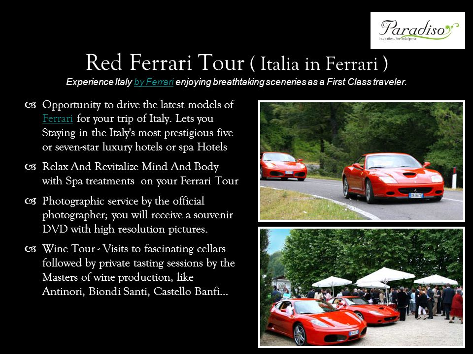Red Ferrari Tour ( Italia in Ferrari ) Experience Italy by Ferrari enjoying breathtaking sceneries as a First Class traveler.by Ferrari Opportunity to drive the latest models of Ferrari for your trip of Italy.