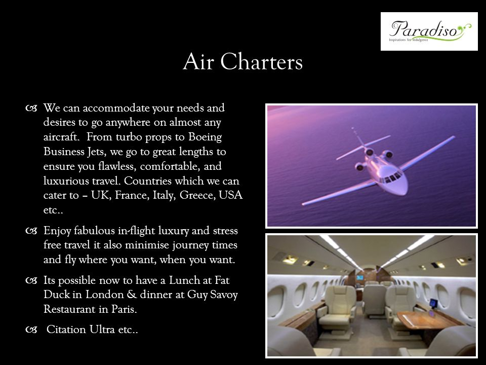 Air Charters We can accommodate your needs and desires to go anywhere on almost any aircraft.