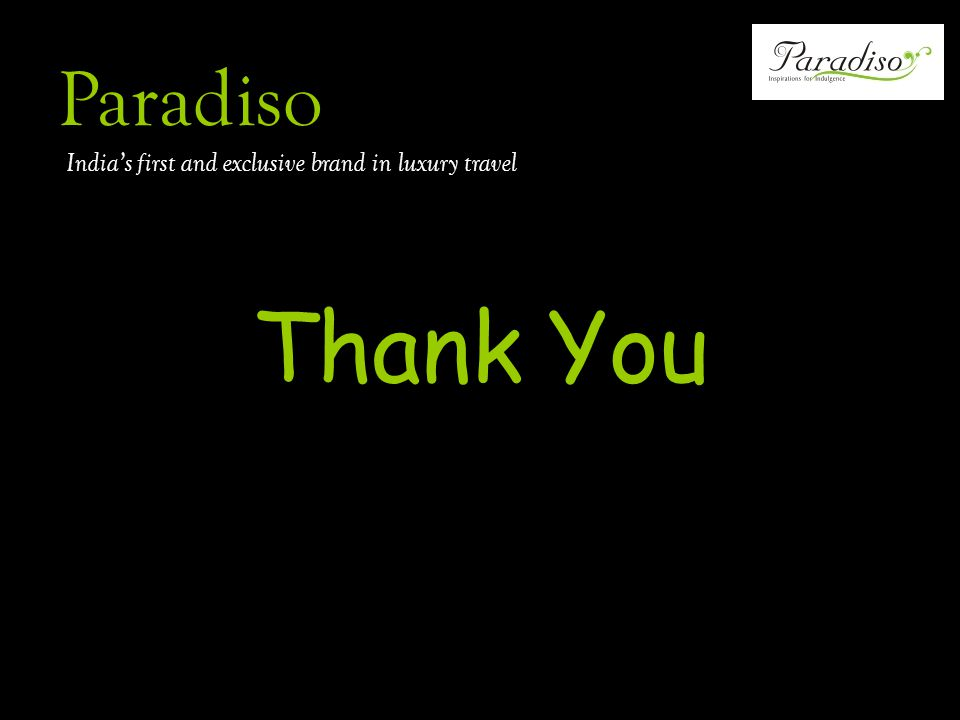 Thank You Paradiso Indias first and exclusive brand in luxury travel