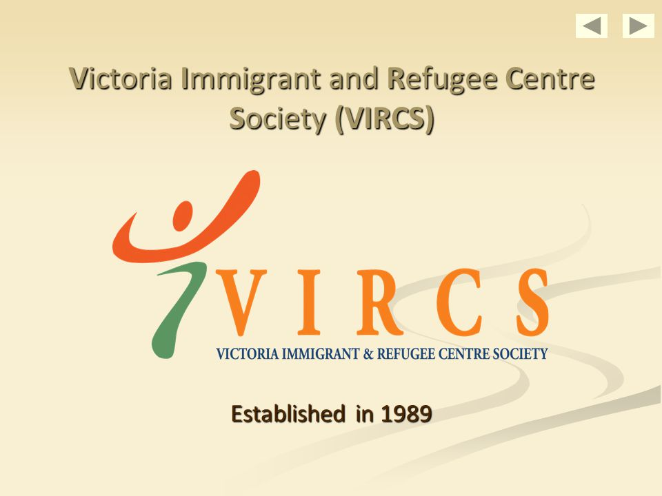 Victoria Immigrant and Refugee Centre Society (VIRCS) Established in 1989