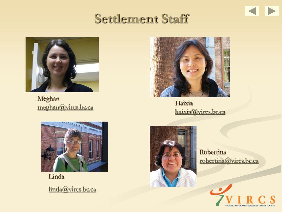 Settlement Staff Linda linda@vircs.bc.ca Robertina robertina@vircs.bc.ca Haixia haixia@vircs.bc.ca Meghan meghan@vircs.bc.ca