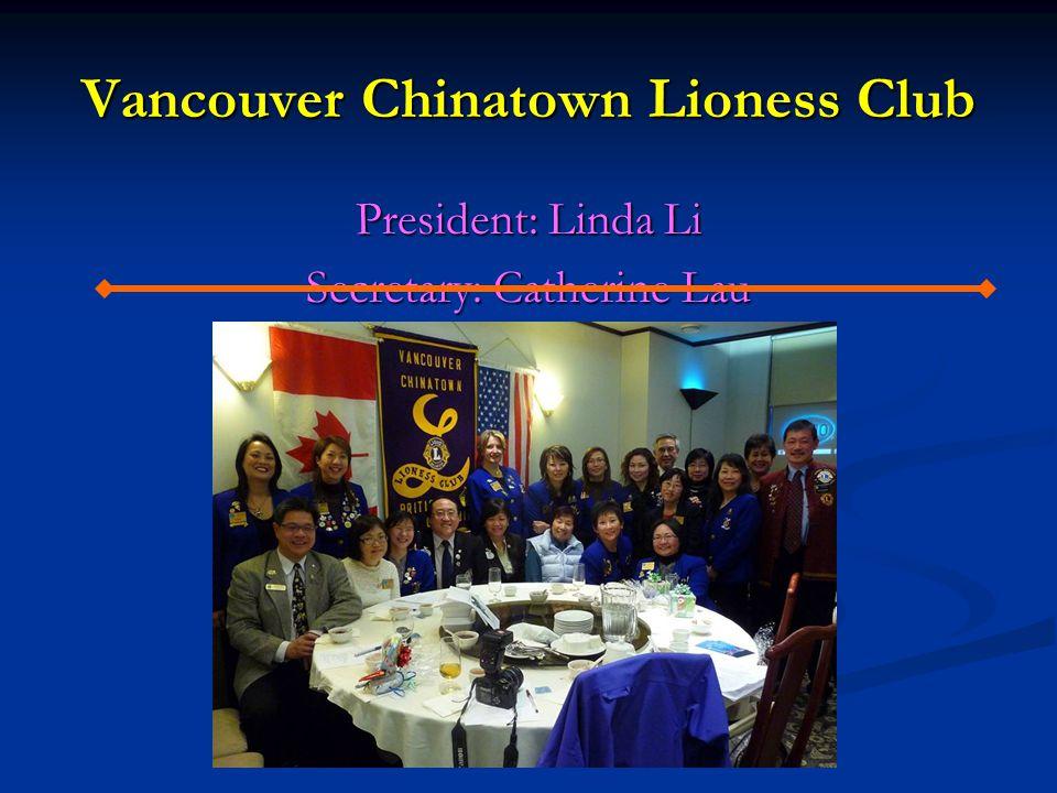 Vancouver Chinatown Lioness Club President: Linda Li Secretary: Catherine Lau