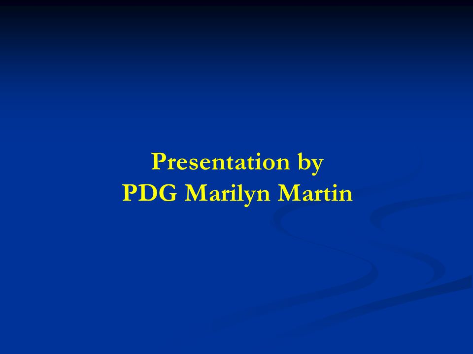 Presentation by PDG Marilyn Martin