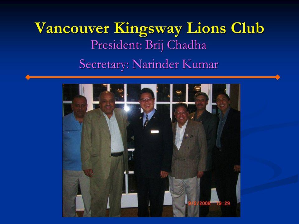 Vancouver Kingsway Lions Club President: Brij Chadha Secretary: Narinder Kumar