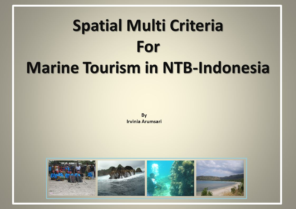 Spatial Multi Criteria For Marine Tourism in NTB-Indonesia By Irvinia Arumsari