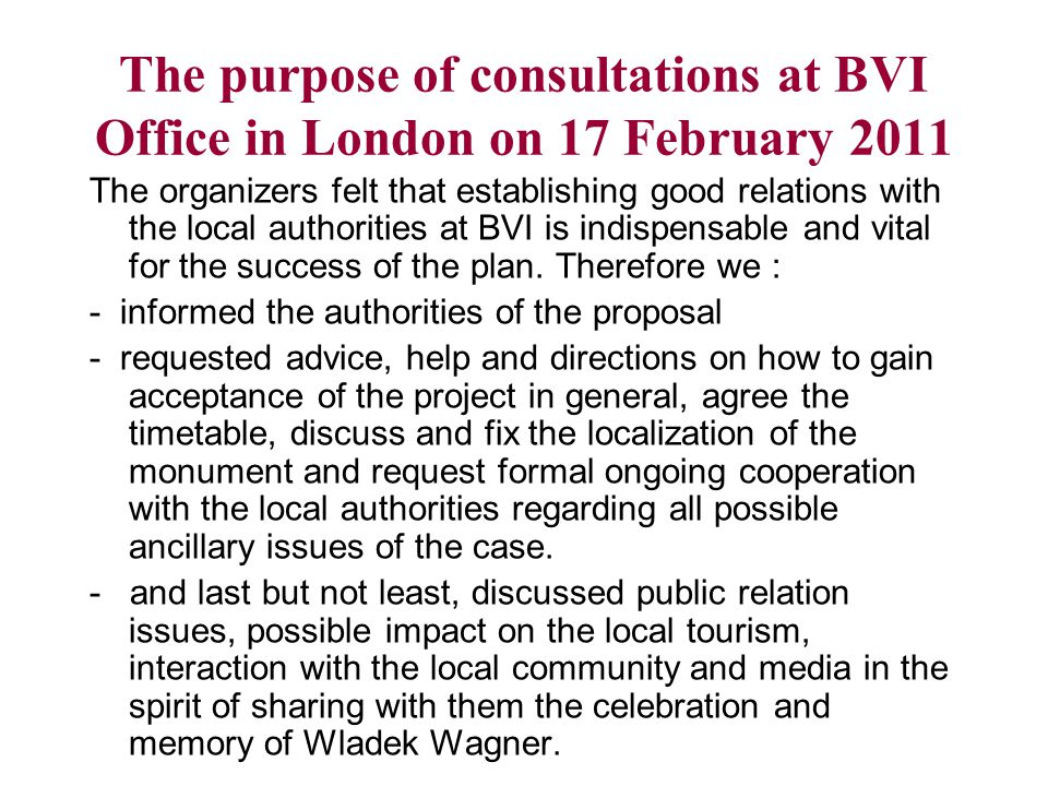 BVI Representatives reply I would like to inform you that you have the full and unequivocal support of the British Virgin Islands (UK), and I am delighted that you have finally managed to fix a date for the gathering in the Beef Islands Trellis Bay for the weekend of 21- 22 January 2012.