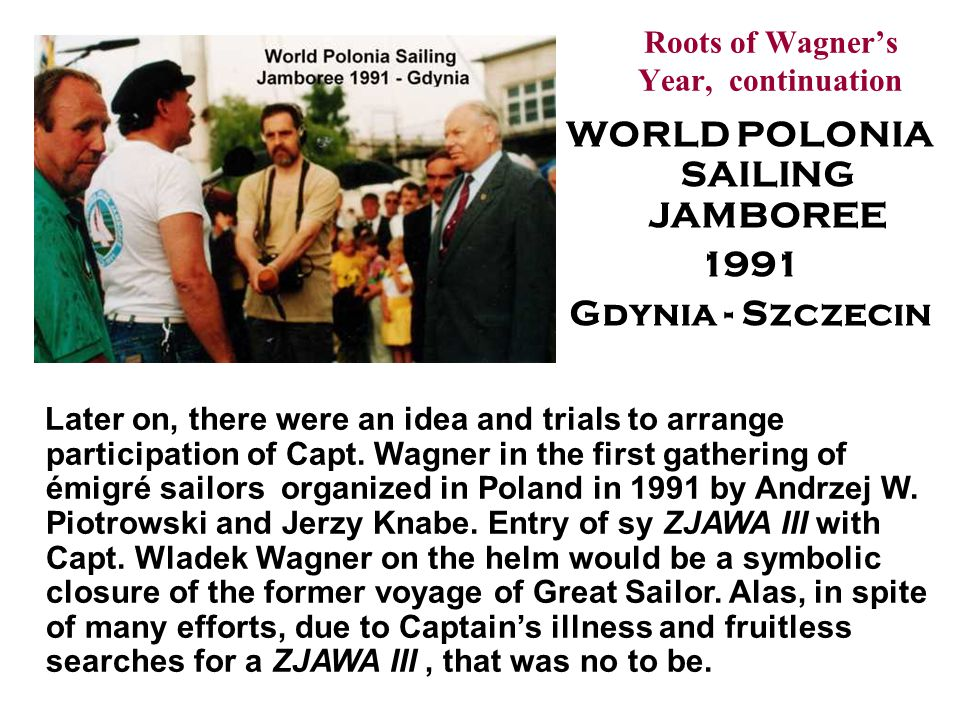 Roots of Wagners Year - continuation During the same 1990-ties, Capt.