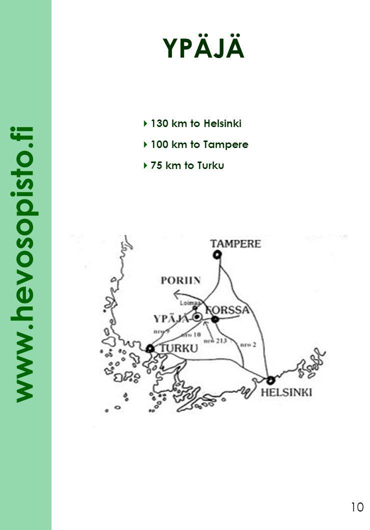 www.hevosopisto.fi 10 130 km to Helsinki 100 km to Tampere 75 km to Turku YPÄJÄ