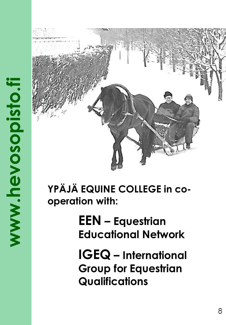 www.hevosopisto.fi YPÄJÄ EQUINE COLLEGE in co- operation with: EEN – Equestrian Educational Network IGEQ – International Group for Equestrian Qualific