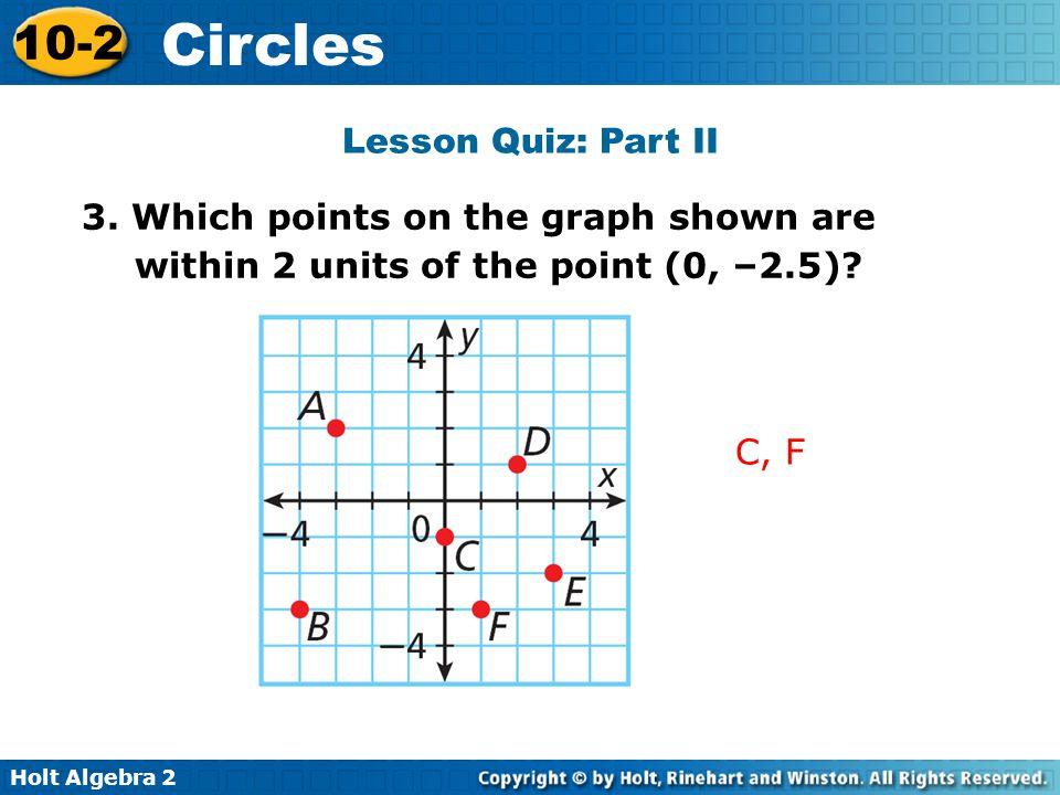 Holt Algebra 2 10-2 Circles Lesson Quiz: Part III 4.