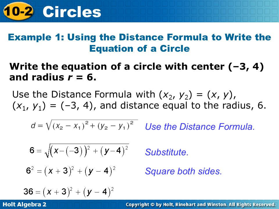 Holt Algebra 2 10-2 Circles Write the equation of a circle with center (4, 2) and radius r = 7.
