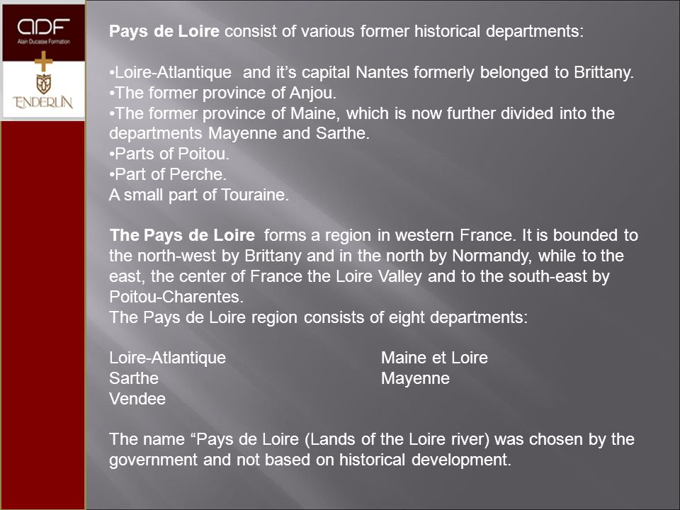 History in brief After displacing the powerful Cenomanni and Carnute tribes during the Iron Age, the Romans occupied what is now Pays de la Loire in 52 BC.