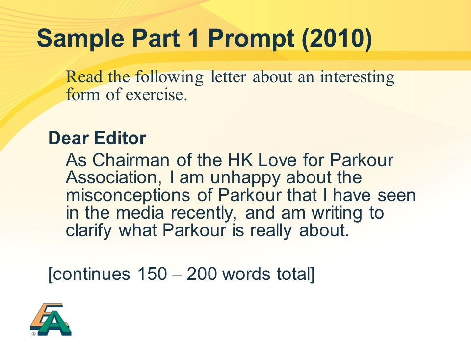Sample Part 1 Prompt (2010) Read the following letter about an interesting form of exercise. Dear Editor As Chairman of the HK Love for Parkour Associ