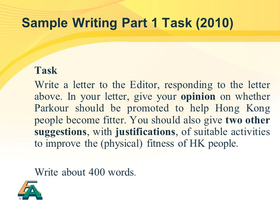 Sample Writing Part 1 Task (2010) Task Write a letter to the Editor, responding to the letter above. In your letter, give your opinion on whether Park
