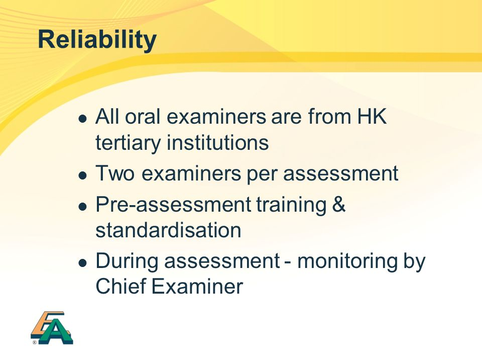 Reliability All oral examiners are from HK tertiary institutions Two examiners per assessment Pre-assessment training & standardisation During assessm