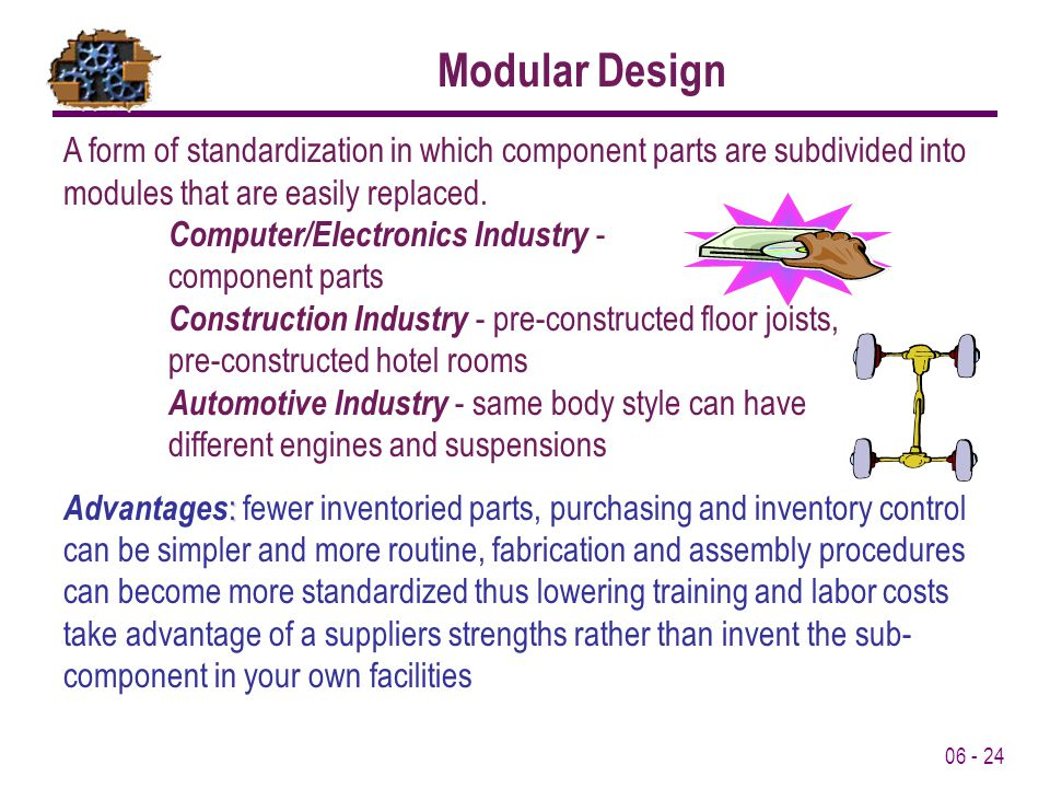 06 - 24 A form of standardization in which component parts are subdivided into modules that are easily replaced.
