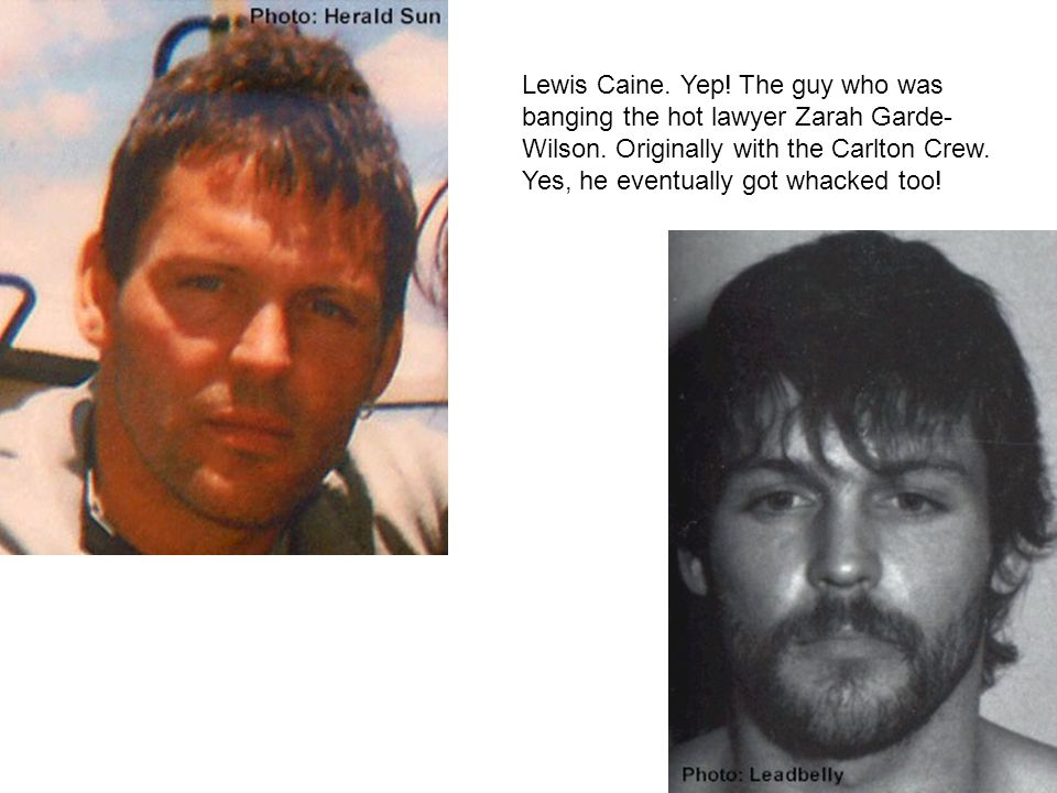 Lewis Caine. Yep! The guy who was banging the hot lawyer Zarah Garde- Wilson. Originally with the Carlton Crew. Yes, he eventually got whacked too!
