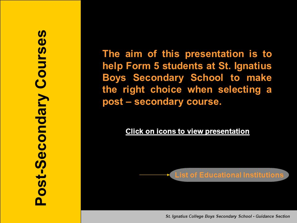 Post-Secondary Courses The aim of this presentation is to help Form 5 students at St.