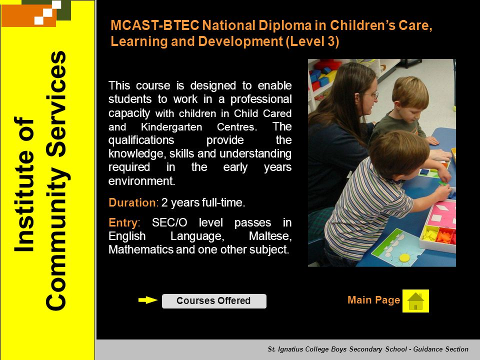 MCAST-BTEC National Diploma in Childrens Care, Learning and Development (Level 3) This course is designed to enable students to work in a professional