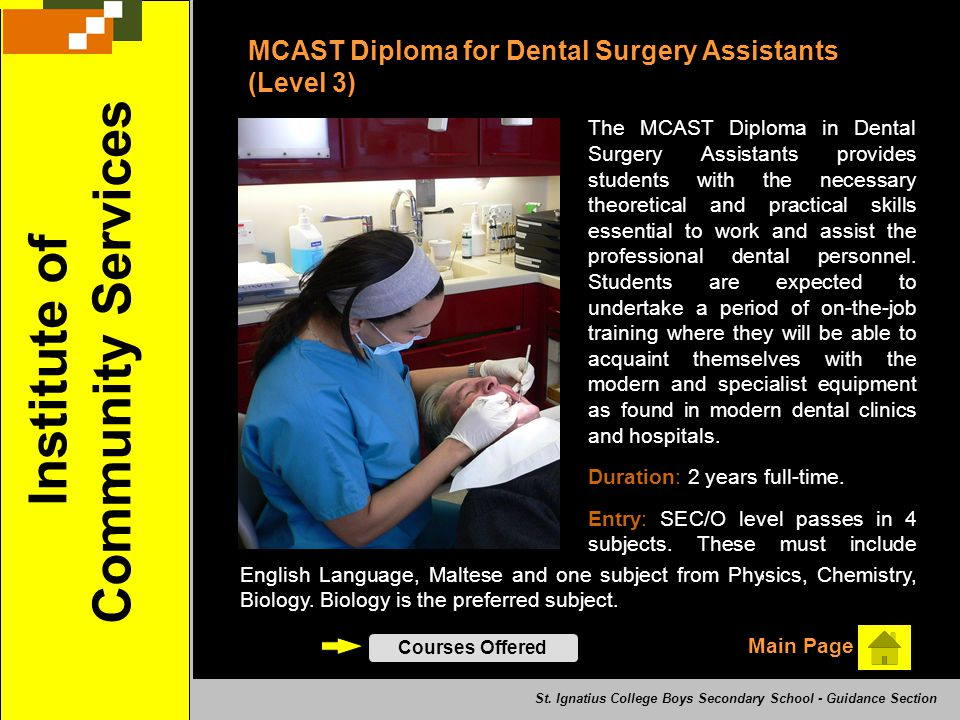 Institute of Community Services MCAST Diploma for Dental Surgery Assistants (Level 3) The MCAST Diploma in Dental Surgery Assistants provides students
