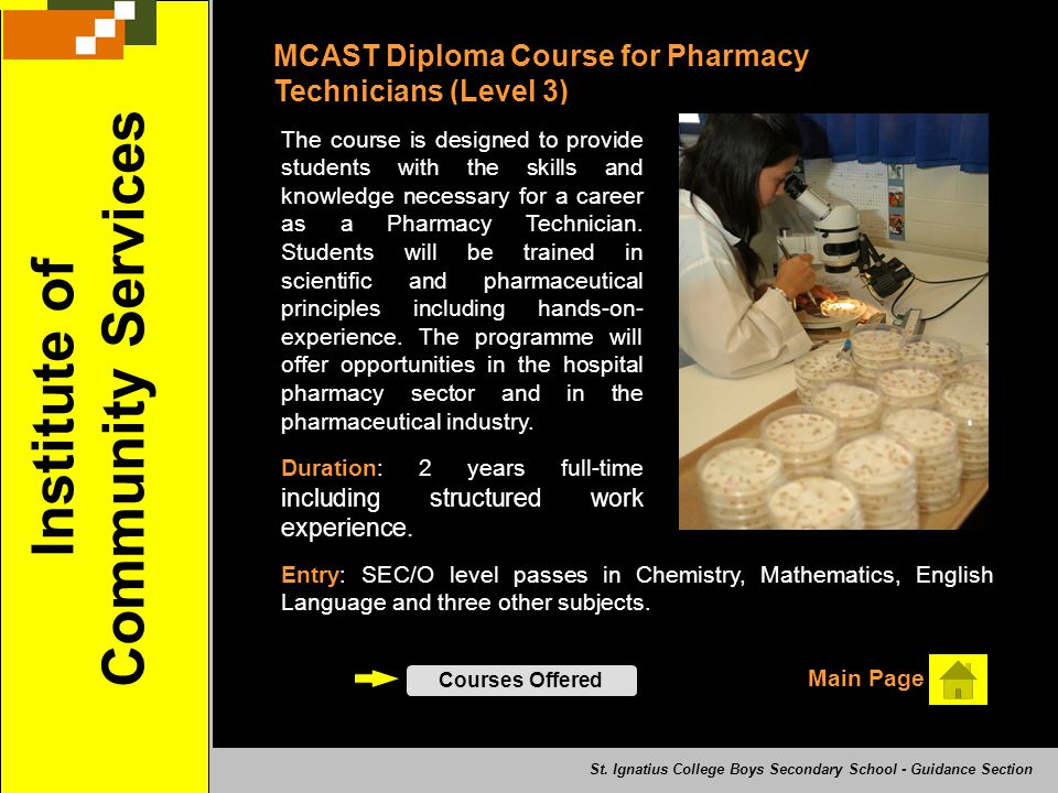 Institute of Community Services MCAST Diploma Course for Pharmacy Technicians (Level 3) Courses Offered Main Page The course is designed to provide st