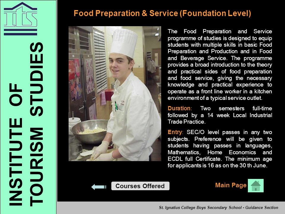 Food Preparation & Service (Foundation Level) The Food Preparation and Service programme of studies is designed to equip students with multiple skills in basic Food Preparation and Production and in Food and Beverage Service.