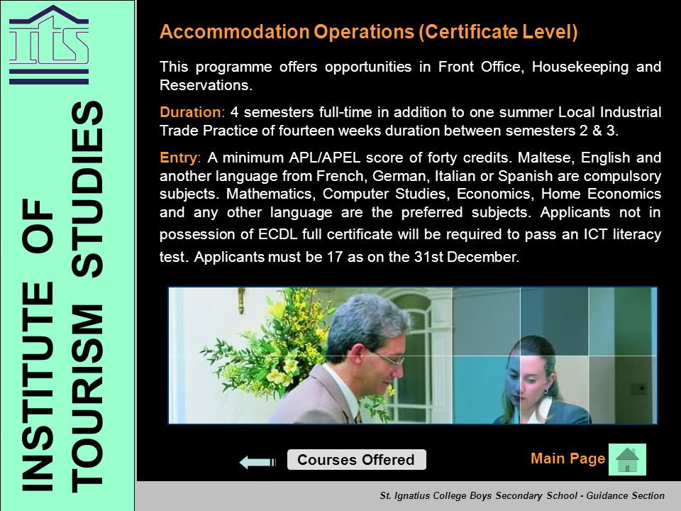Accommodation Operations (Certificate Level) This programme offers opportunities in Front Office, Housekeeping and Reservations. Duration: 4 semesters
