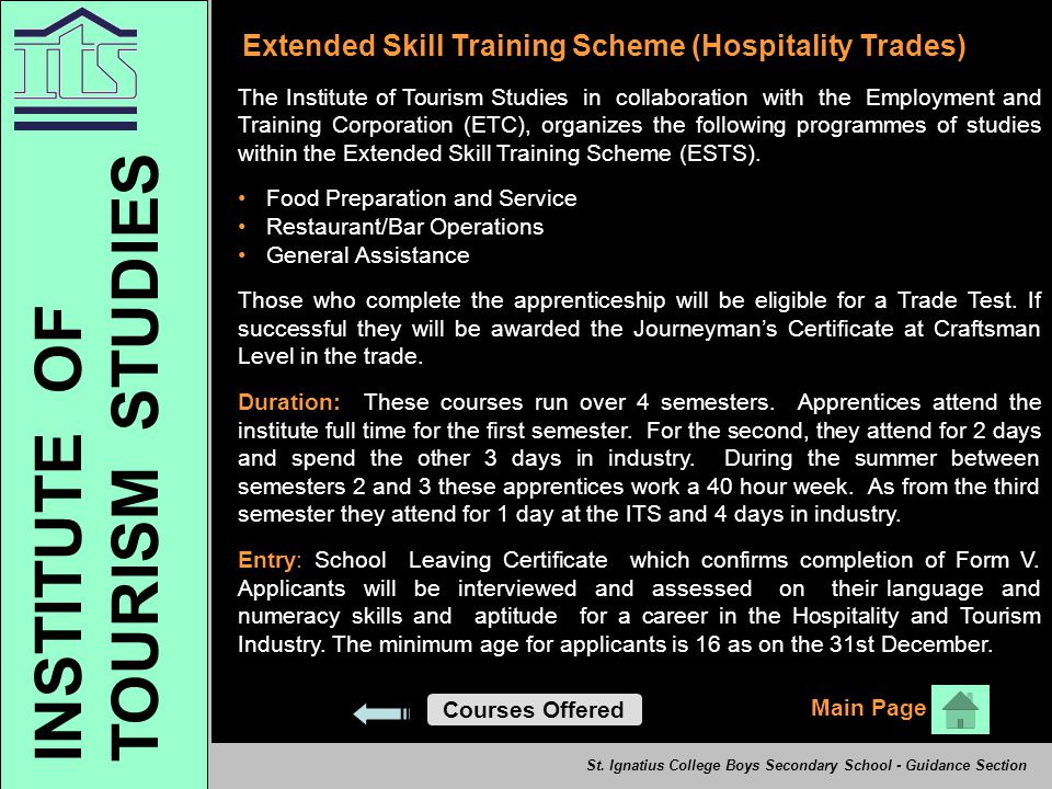 Extended Skill Training Scheme (Hospitality Trades) The Institute of Tourism Studies in collaboration with the Employment and Training Corporation (ETC), organizes the following programmes of studies within the Extended Skill Training Scheme (ESTS).