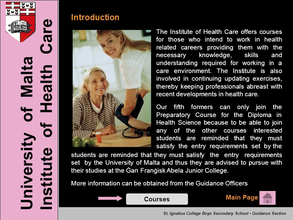 Introduction The Institute of Health Care offers courses for those who intend to work in health related careers providing them with the necessary knowledge, skills and understanding required for working in a care environment.