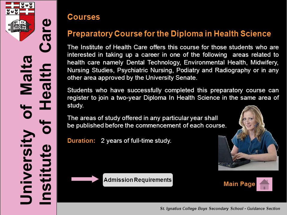 Courses Preparatory Course for the Diploma in Health Science The Institute of Health Care offers this course for those students who are interested in