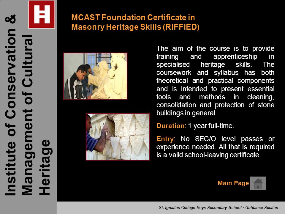 MCAST Foundation Certificate in Masonry Heritage Skills (RIFFIED) The aim of the course is to provide training and apprenticeship in specialised herit