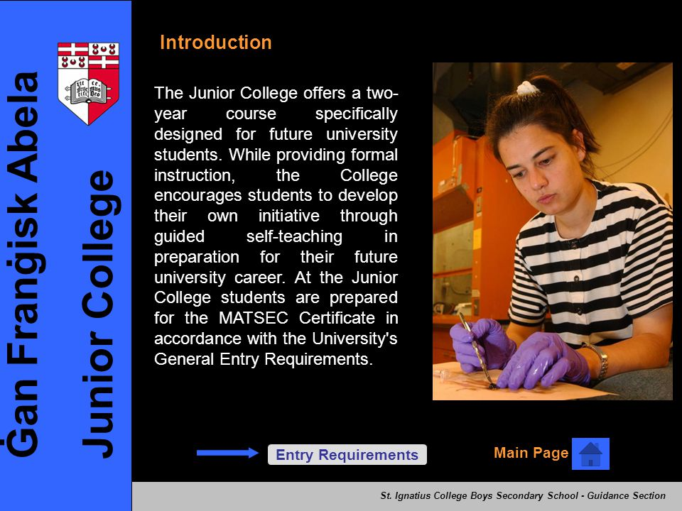 Ġan Franġisk Abela Junior College Introduction The Junior College offers a two- year course specifically designed for future university students. Whil