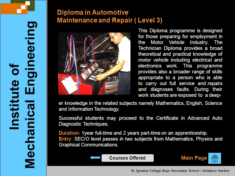 Diploma in Automotive Maintenance and Repair ( Level 3) Main Page Institute of Mechanical Engineering Courses Offered This Diploma programme is design