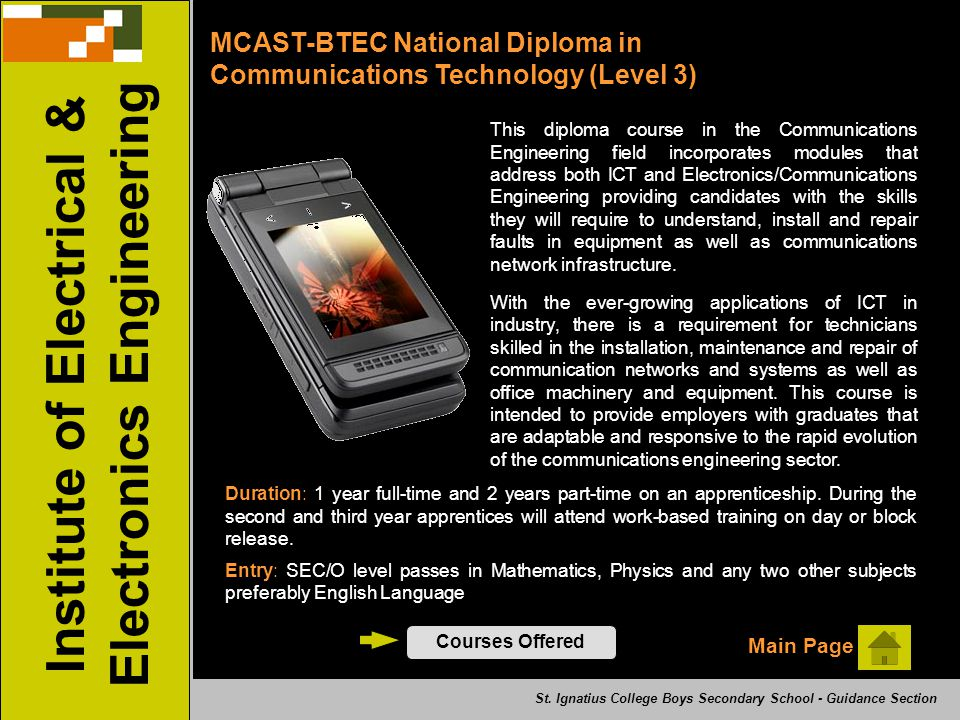 Institute of Electrical & Electronics Engineering MCAST-BTEC National Diploma in Communications Technology (Level 3) This diploma course in the Commun