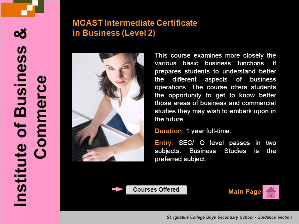 MCAST Intermediate Certificate in Business (Level 2) Main Page Institute of Business & Commerce Courses Offered St.