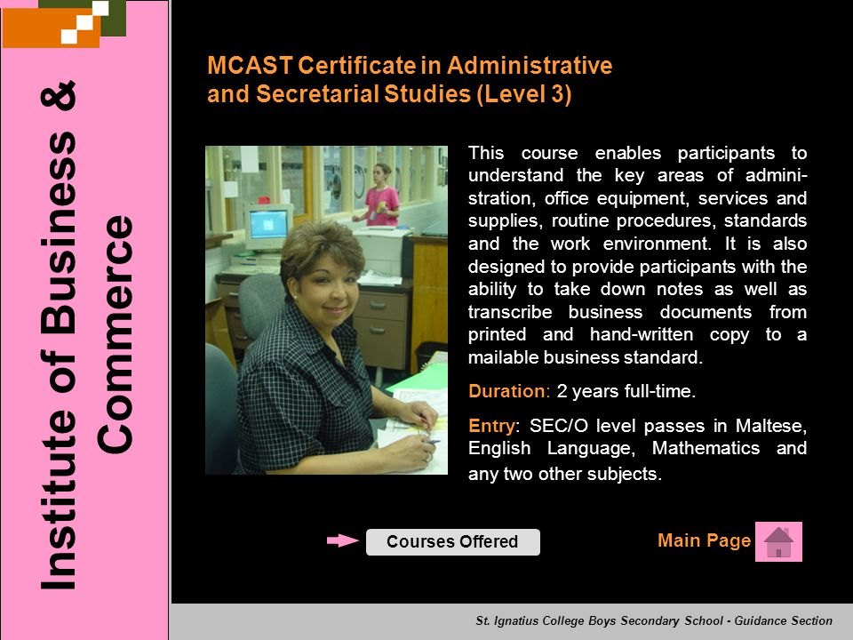 MCAST Certificate in Administrative and Secretarial Studies (Level 3) Main Page Institute of Business & Commerce Courses Offered St. Ignatius College