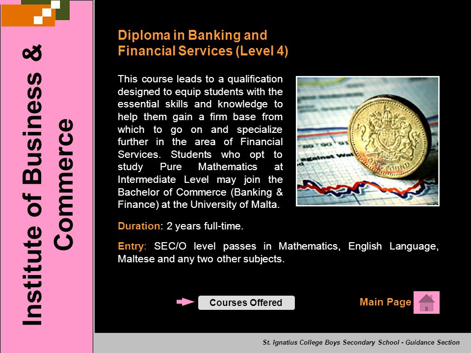 Diploma in Banking and Financial Services (Level 4) Main Page Institute of Business & Commerce Courses Offered St. Ignatius College Boys Secondary Sch