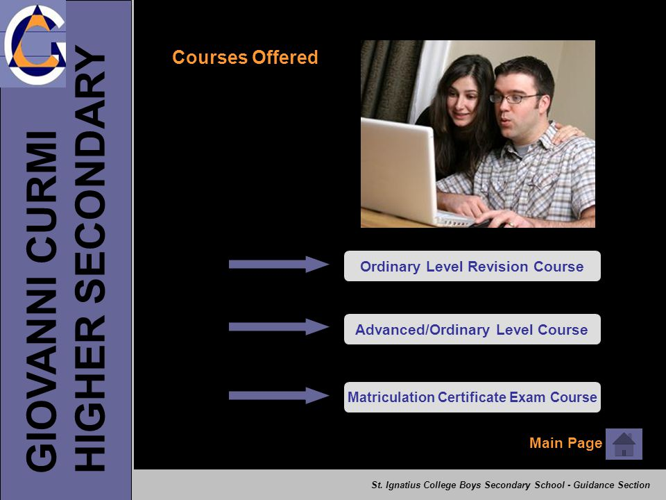GIOVANNI CURMI HIGHER SECONDARY Courses Offered Ordinary Level Revision CourseAdvanced/Ordinary Level Course Matriculation Certificate Exam Course Mai