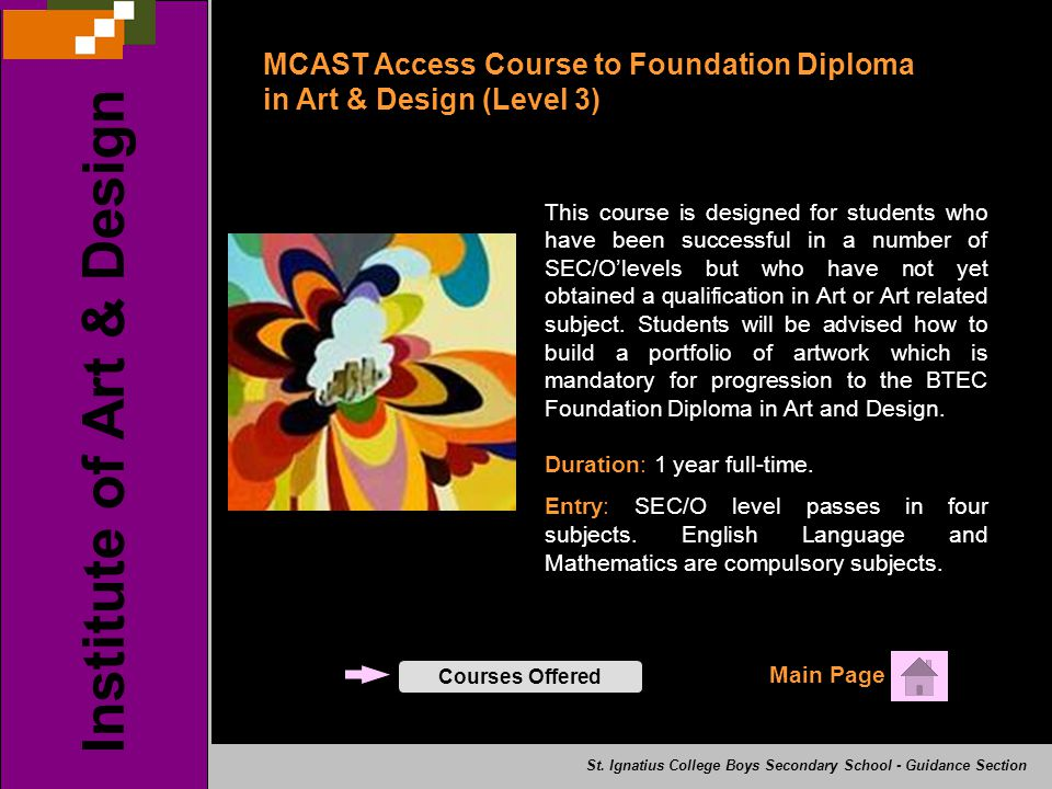 MCAST Access Course to Foundation Diploma in Art & Design (Level 3) This course is designed for students who have been successful in a number of SEC/O