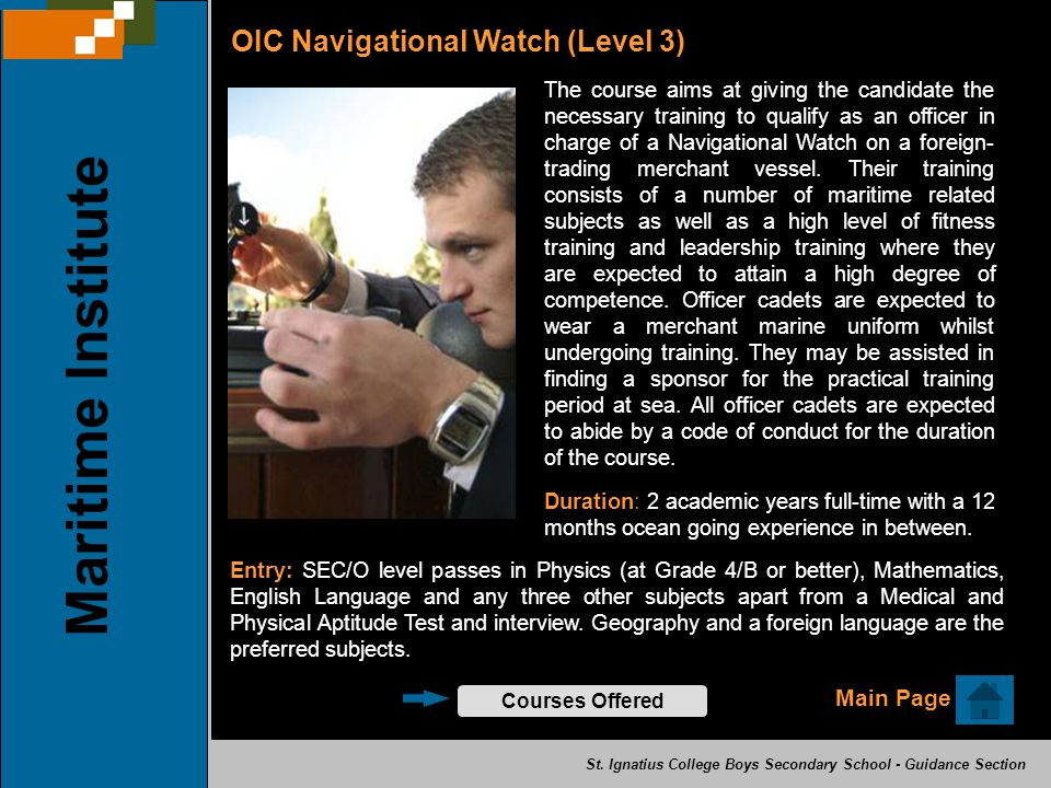 OIC Navigational Watch (Level 3) The course aims at giving the candidate the necessary training to qualify as an officer in charge of a Navigational Watch on a foreign- trading merchant vessel.