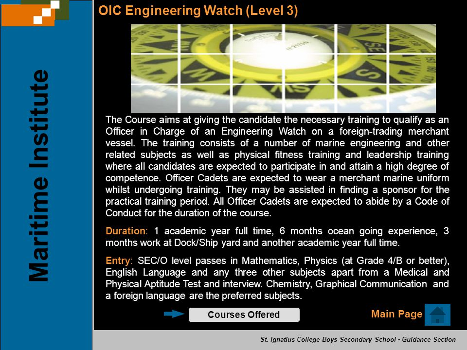 OIC Engineering Watch (Level 3) The Course aims at giving the candidate the necessary training to qualify as an Officer in Charge of an Engineering Wa