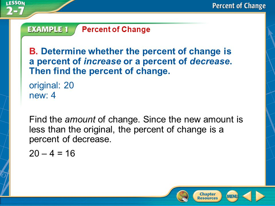 Example 1B Percent of Change Find the percent using the original number, 20, as the base.
