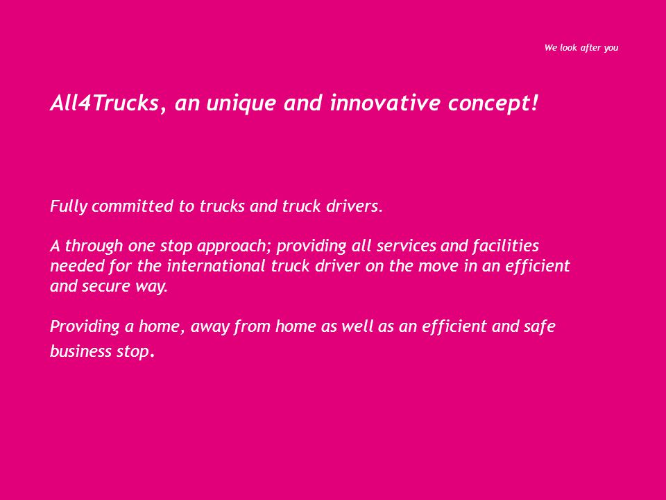 All4Trucks, an unique and innovative concept. Fully committed to trucks and truck drivers.