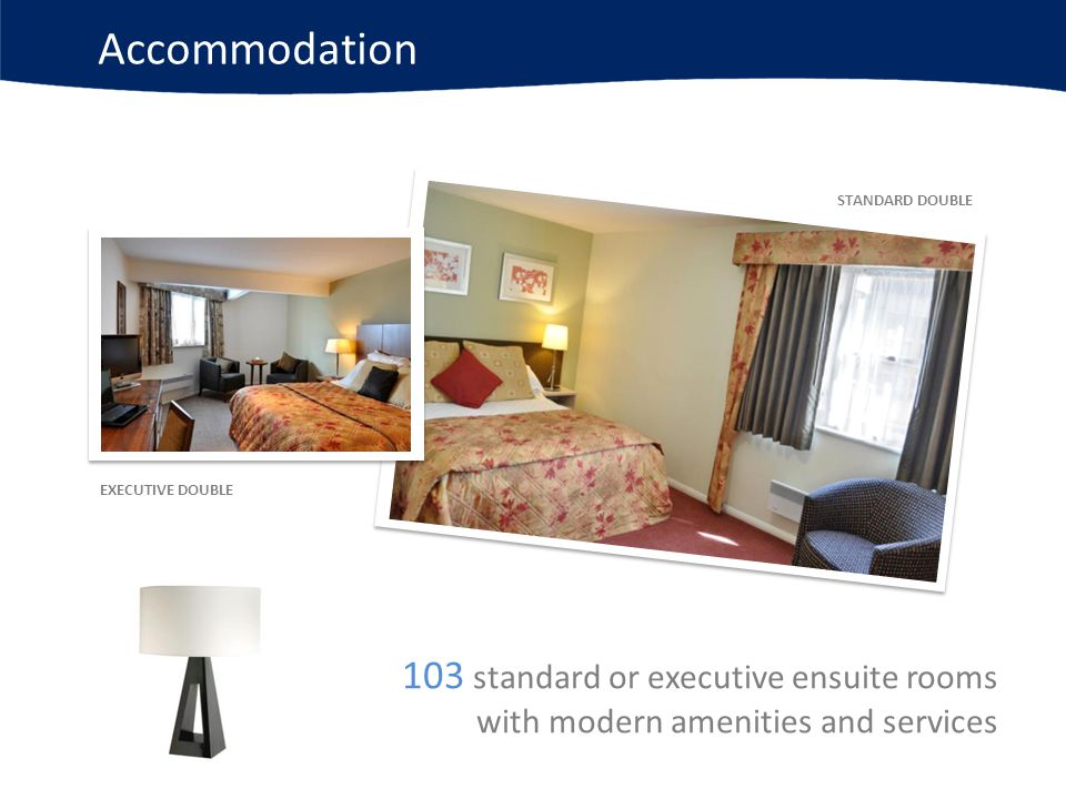 Accommodation 103 standard or executive ensuite rooms with modern amenities and services STANDARD DOUBLE EXECUTIVE DOUBLE