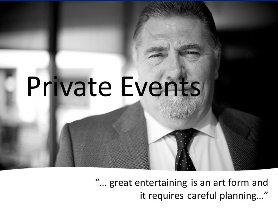 … great entertaining is an art form and it requires careful planning… Private Events