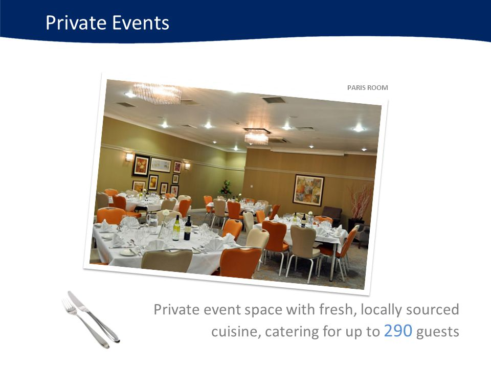 Private event space with fresh, locally sourced cuisine, catering for up to 290 guests PARIS ROOM