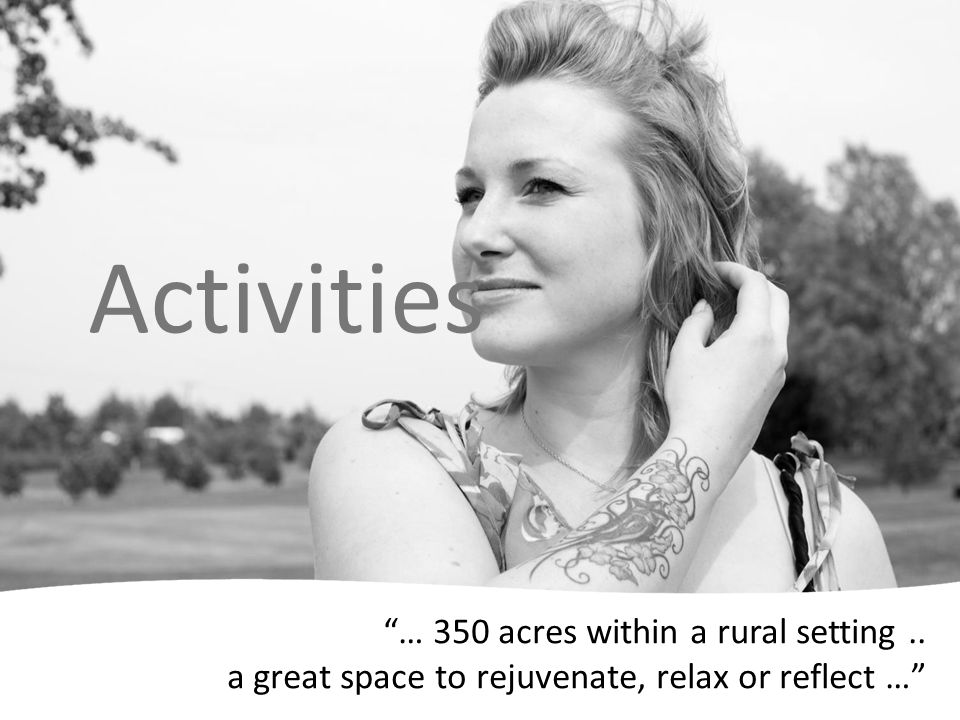 … 350 acres within a rural setting.. a great space to rejuvenate, relax or reflect … Activities