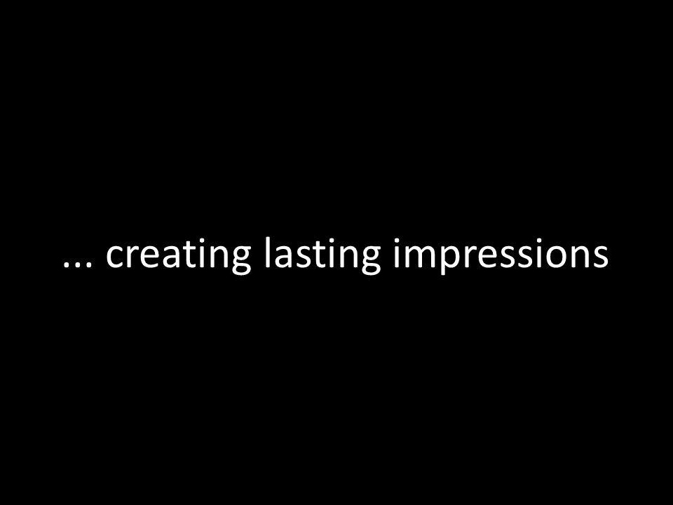 ... creating lasting impressions