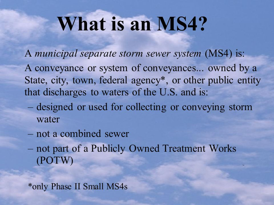 Types of MS4s Phase I: based population within city or unincorporated part of county –Large MS4 250,000 or greater pop.